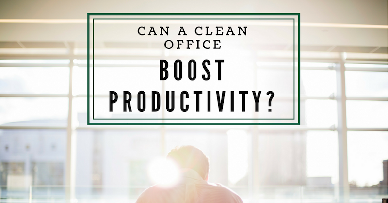 Can A Cleaner Workplace Boost Productivity?